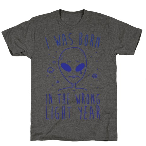 I Was Born In The Wrong Light Year T-Shirt