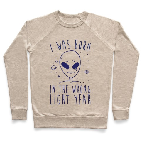 I Was Born In The Wrong Light Year Pullover