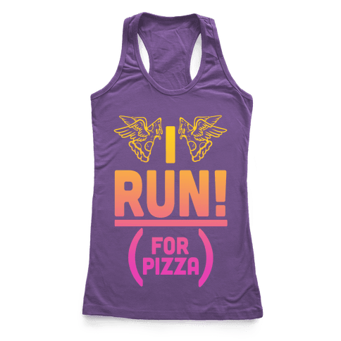 I Run! (For Pizza...) Racerback Tank Top