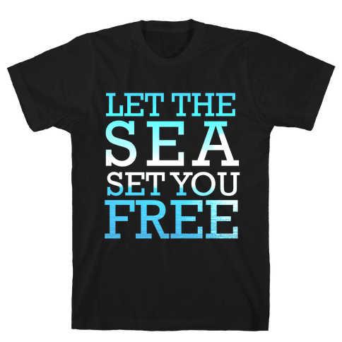 Let The Sea Set You Free Mens T-Shirt