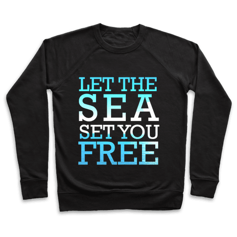 Let The Sea Set You Free Pullover