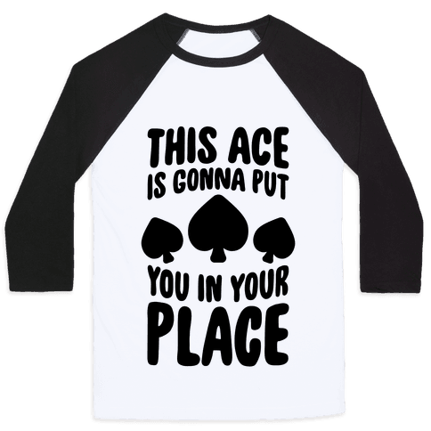 This Ace Is Gonna Put You In Your Place Baseball Tee