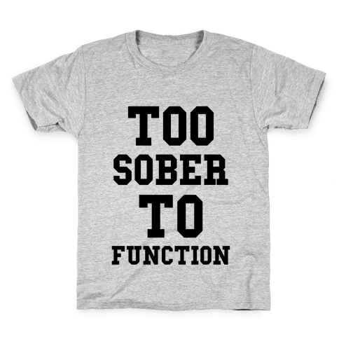Too Sober to Function Kids T-Shirt