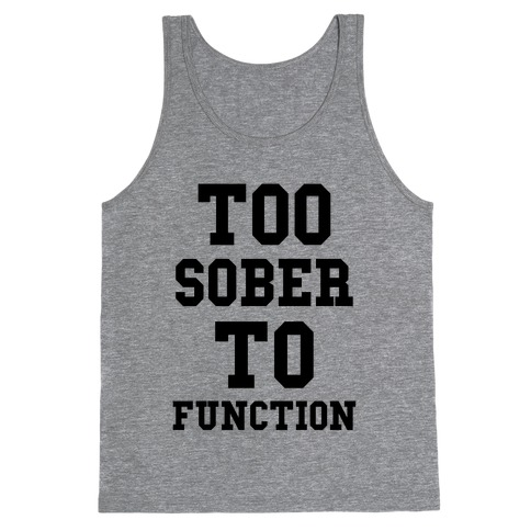 Too Sober to Function Tank Top