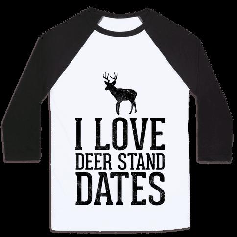 I Love Deer Stand Dates Baseball Tee