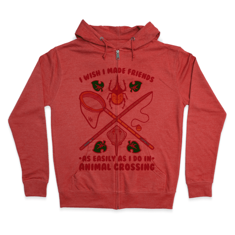 I Wish I Made Friends As Easily As I Do In Animal Crossing Zip Hoodie
