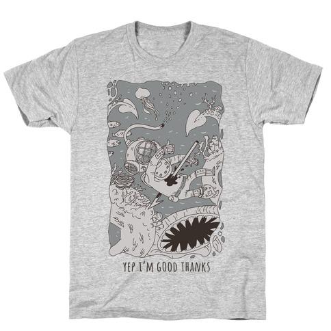Yep I'm Good Thanks Diver T-Shirt