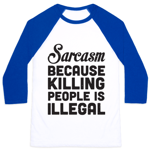Sarcasm Because Killing People Is Illegal Baseball Tee