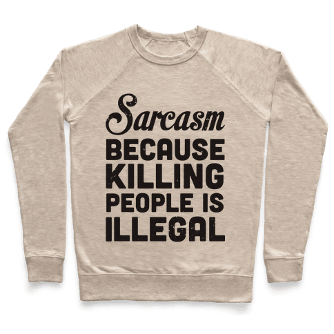 Sarcasm Because Killing People Is Illegal Pullover