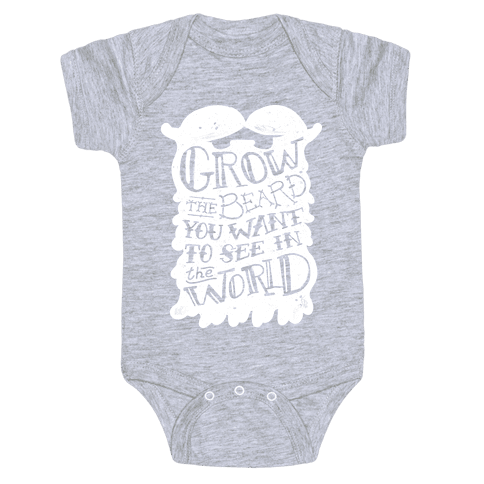 Grow the Beard You Want to See in the World Baby Onesy