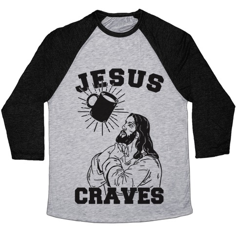 Jesus Craves Coffee Baseball Tee