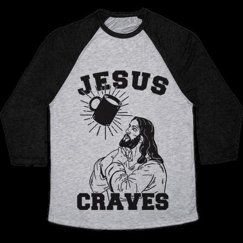 Jesus Craves Coffee Baseball Tee