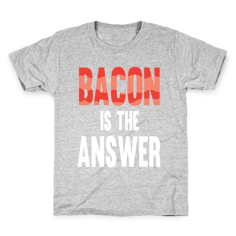 Bacon is the Answer Kids T-Shirt