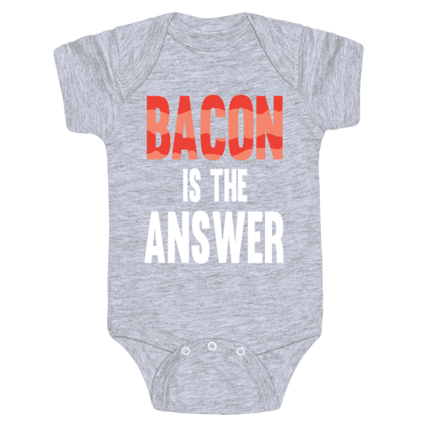 Bacon is the Answer Baby Onesy