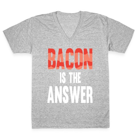Bacon is the Answer V-Neck Tee Shirt