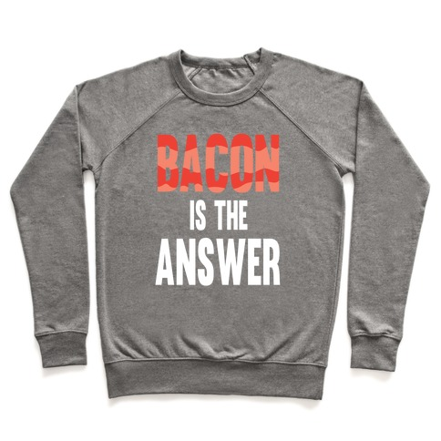 Bacon is the Answer Pullover