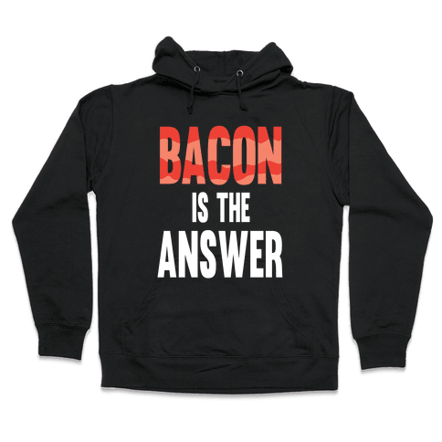 Bacon is the Answer Hooded Sweatshirt