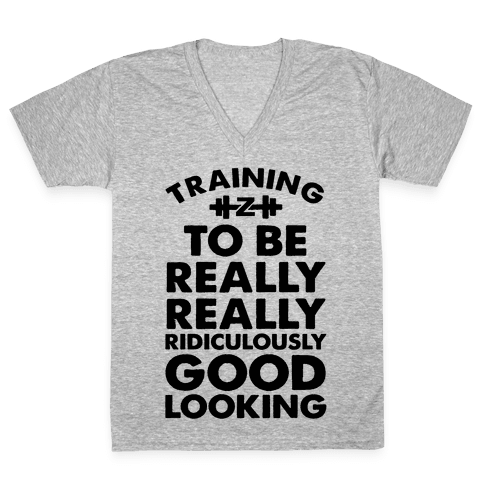 Training to be Really, Really, Ridiculously Good Looking V-Neck Tee Shirt