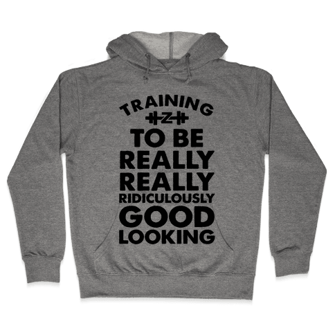 Training to be Really, Really, Ridiculously Good Looking Hooded Sweatshirt
