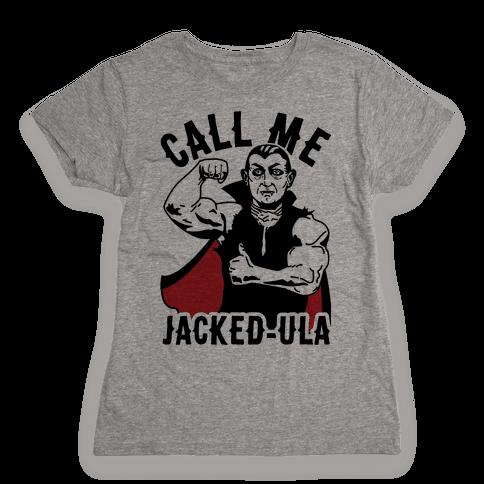 Call Me Jacked-ula Womens T-Shirt