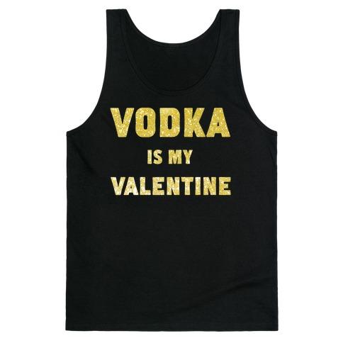 Vodka Is My Valentine (gold) Tank Top