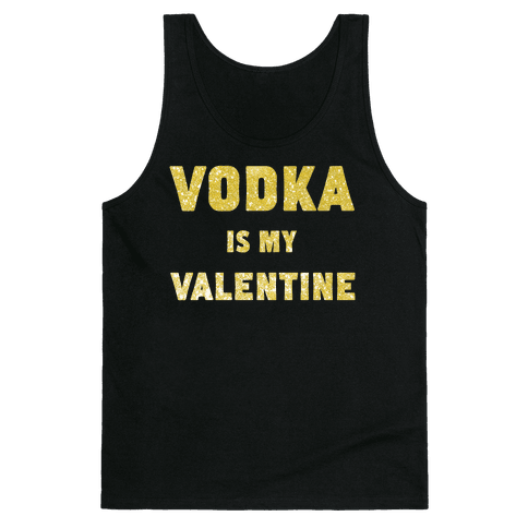 Vodka Is My Valentine (gold) Tank Top