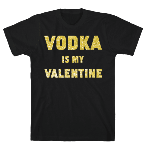 Vodka Is My Valentine (gold) Mens T-Shirt