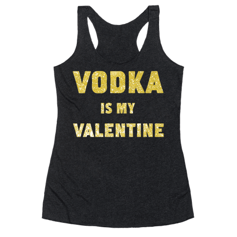 Vodka Is My Valentine (gold) Racerback Tank Top