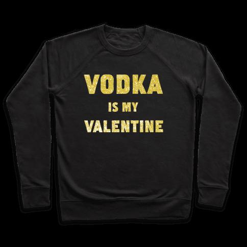 Vodka Is My Valentine (gold) Pullover