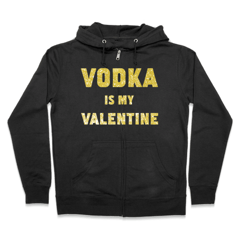 Vodka Is My Valentine (gold) Zip Hoodie