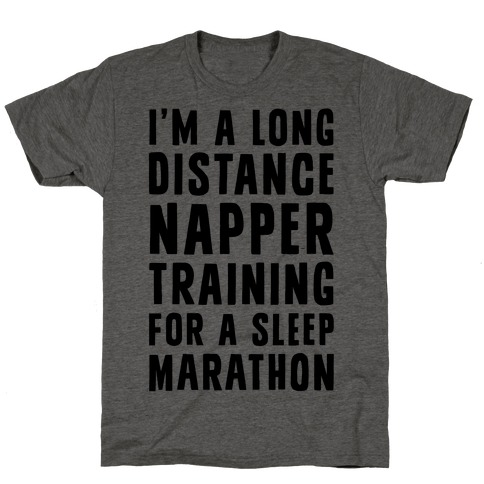 I'm A Long Distance Napper Training For A Sleep Marathon T-Shirt