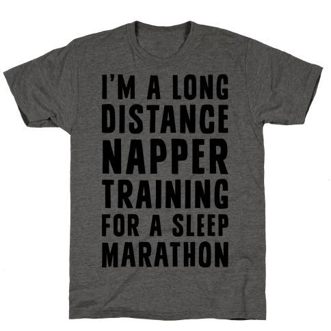 I'm A Long Distance Napper Training For A Sleep Marathon T-Shirt