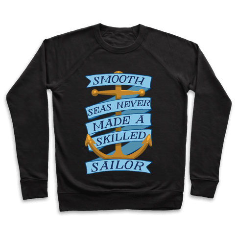 Smooth Seas Never Made A Skilled Sailor Pullover