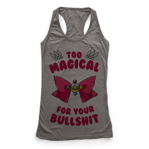 Too Magical For Your Bullshit Racerback Tank Top