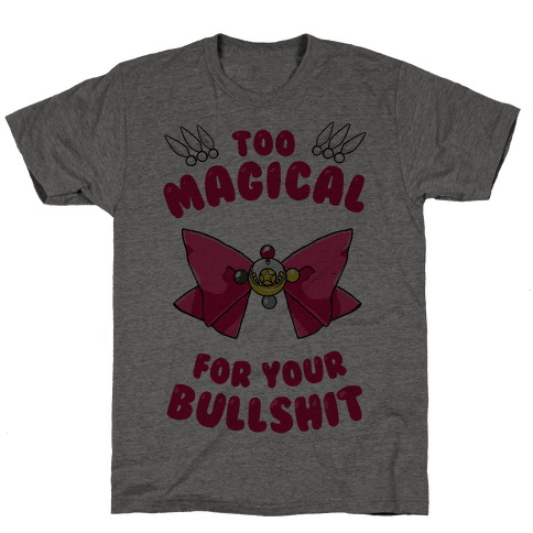 Too Magical For Your Bullshit Mens T-Shirt