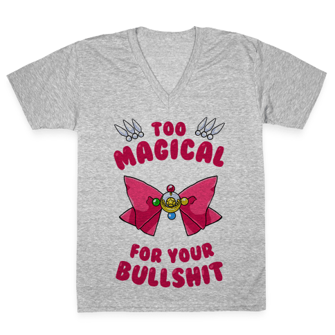Too Magical For Your Bullshit V-Neck Tee Shirt