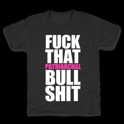 F*** That Patriarchal Bullshit Kids T-Shirt