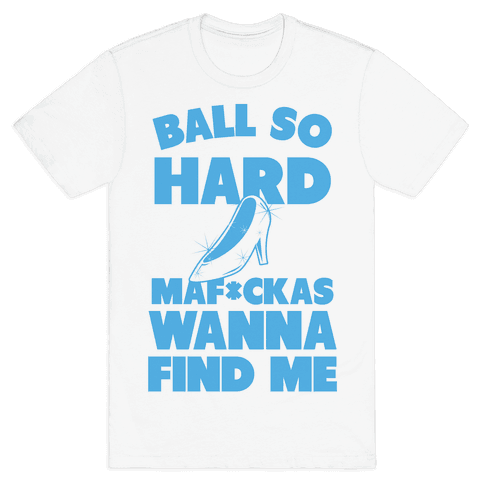 Ball So Hard Glass Slipper (censored) Mens T-Shirt