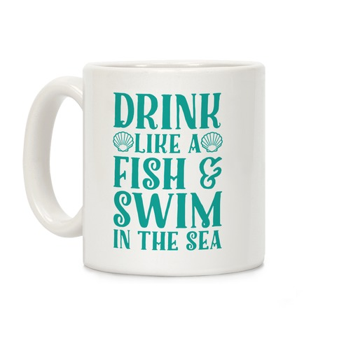 Drink Like A Fish & Swim In The Sea Coffee Mug