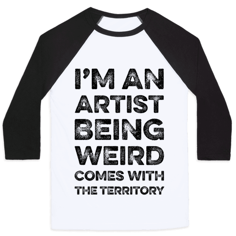 I'm An Artist Being Weird Comes With The Territory Baseball Tee