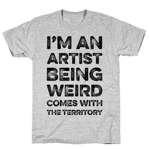 I'm An Artist Being Weird Comes With The Territory Mens T-Shirt
