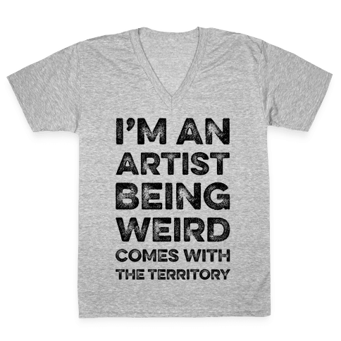 I'm An Artist Being Weird Comes With The Territory V-Neck Tee Shirt
