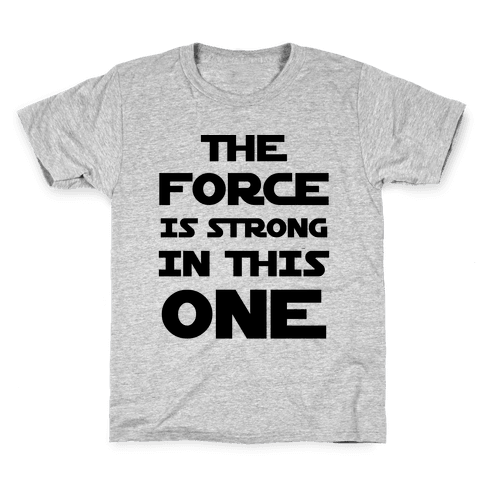 The Force Is Strong In This One Kids T-Shirt