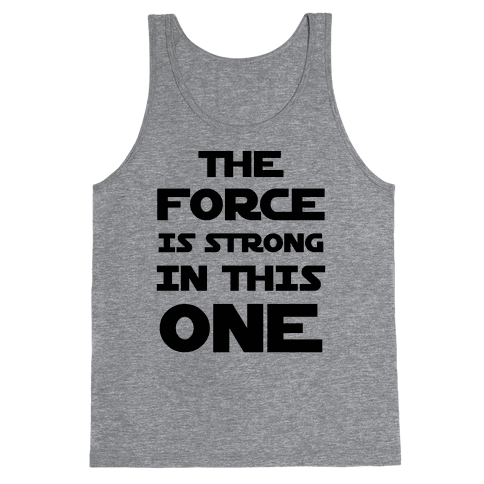 The Force Is Strong In This One Tank Top