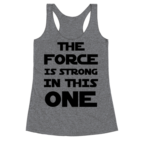 The Force Is Strong In This One Racerback Tank Top
