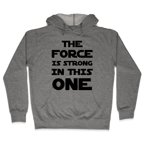 The Force Is Strong In This One Hooded Sweatshirt