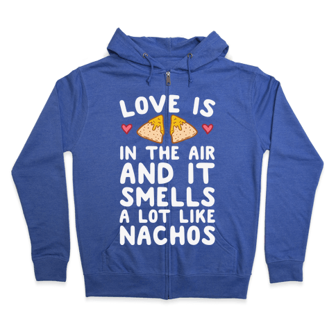 Love Is In The Air And It Smells A lot Like Nachos Zip Hoodie