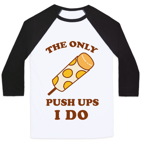 The Only Push Ups I Do Baseball Tee