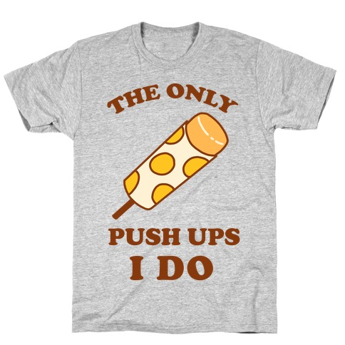 The Only Push Ups I Do Mens T-Shirt