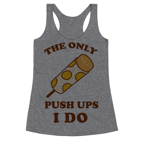 The Only Push Ups I Do Racerback Tank Top